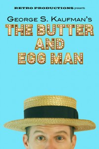 Retro Productions presents The Butter and Egg Man, written by George S. Kaufman, directed by Ricardo Rust