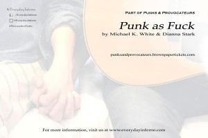 Everyday Inferno presents Punk as Fuck, written by Michael K. White & Dianna Stark