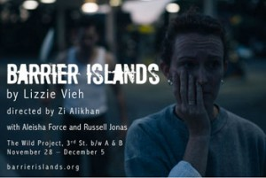 Barrier Islands, written by Lizzie Vieh, directed by Zi Alikhan, featuring Aleisha Force and Russell Jonas, produced by Donny Repsher