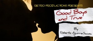 Retro Productions presents Good Boys and True, written by Roberto Aguirre-Sacasa, directed by DeLisa M. White