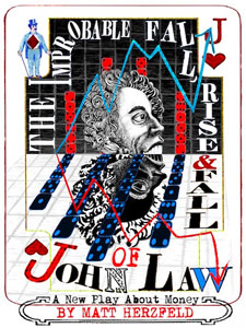 The Dreamscape Theatre presents The Improbable Rise, Fall, and Rise of John Law, written by Matt Herzfeld, directed by Brad Raimondo, at IRT Theater