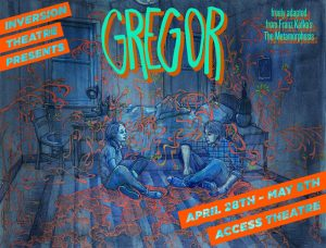 InVersion Theatre Company presents Gregor, freely adapted from Kafka's The Metamorphosis, directed by William Steinberger