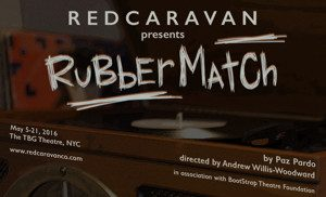 Red Caravan presents Paz Pardo's RUBBERMATCH, directed by Andrew Willis-Woodward
