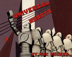 Gideon Productions and The Sheen Center present Universal Robots, written by Mac Rogers, directed by Jordana Williams