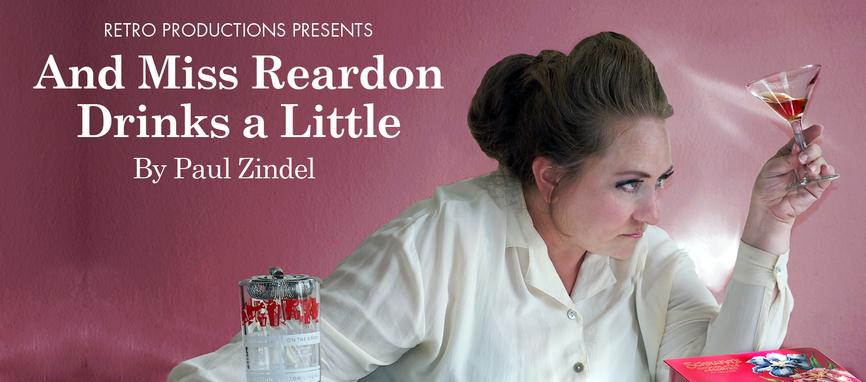 Retro Productions presents AND MISS REARDON DRINKS A LITTLE, written by Paul Zindel, directed by Shay Gines