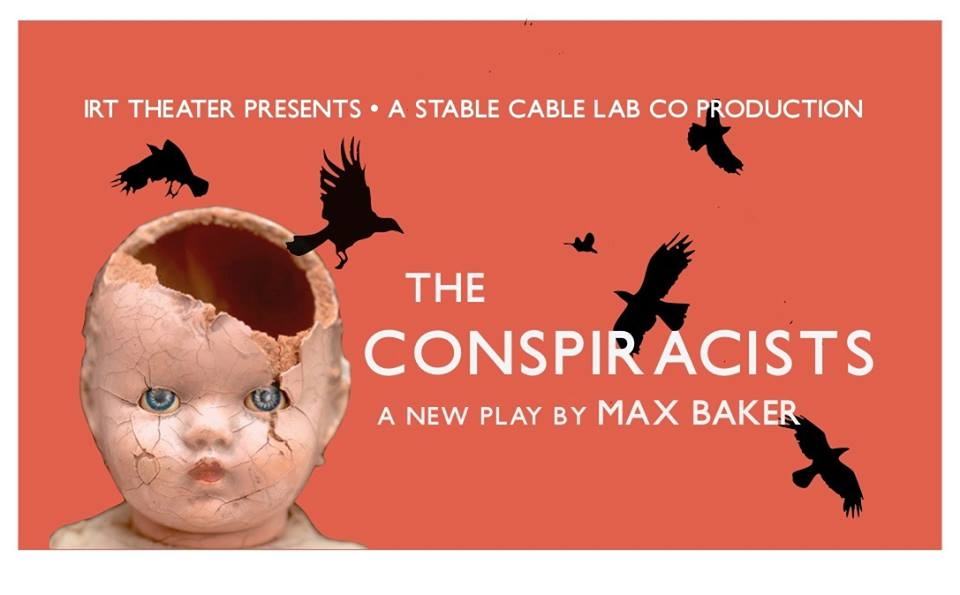 Stable Cable Lab Co presents THE CONSPIRACISTS, written and directed by Max Baker