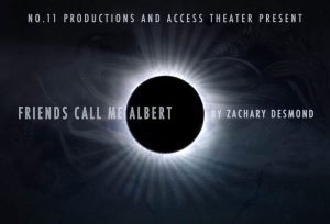 No. 11 Productions presents FRIENDS CALL ME ALBERT, written by Zachary Desmond