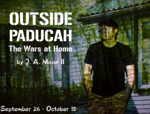 Poetic Theater Productions presents OUTSIDE PADUCAH THE WARS AT HOME, written and performed by J. A. Moad II, directed by Leah Cooper