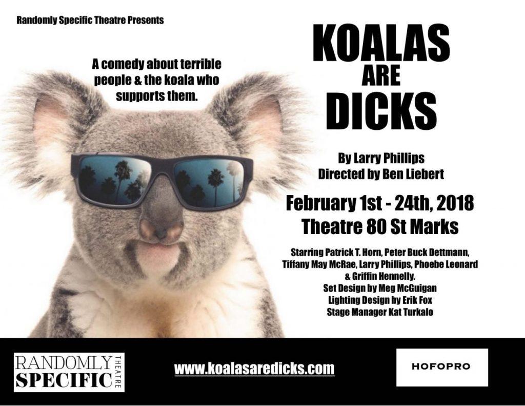 Randomly Specific Theatre presents KOALAS ARE DICKS, written by Larry Phillips, directed by Ben Liebert