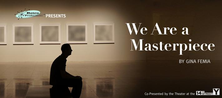 Retro Productions presents WE ARE A MASTERPIECE, written by Gina Femia, directed by DeLisa M. White