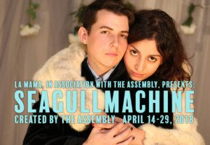 La Mama E.T.C., in association with The Assembly, presents SEAGULLMACHINE, created by The Assembly, conceived by Nick Benacerraf, co-directed by Jess Chayes & Nick Benacerraf