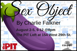 Penal Colony presents SEX OBJECT, written by Charlie Falkner, directed by Susanna Wolk, at The PIT Loft