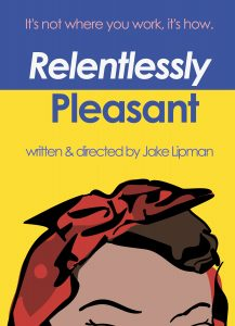 Tongue in Cheek Theater Productions presents RELENTLESSLY PLEASANT, written and directed by Jake Lipman