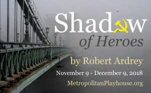 Metropolitan Playhouse presents SHADOW OF HEROES, written by Robert Ardrey, directed by Alex Roe