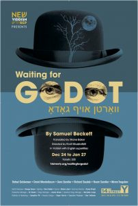 New Yiddish Rep presents Samuel Beckett's WAITING FOR GODOT, translated by Shane Baker, directed by Ronit Muszkablit
