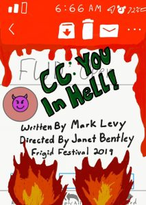 FRIGID New York and Hub Theatricals present CC: YOU IN HELL!, written by Mark Levy, directed by Janet Bentley, in the 2019 FRIGID Festival at The Kraine Theater