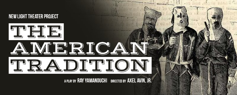 New Light Theater Project presents THE AMERICAN TRADITION, written by Ray Yamanouchi, directed by Axel Avin Jr., at 13th Street Repertory Company