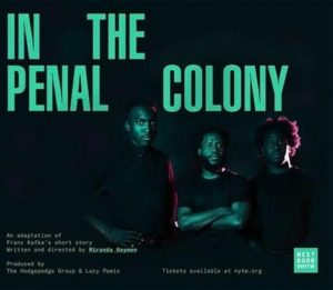 The Hodgepodge Group and Lucy Powis present IN THE PENAL COLONY, written and directed by Miranda Haymon, presented as part of Next Door at NYTW