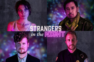 Hunger and Thirst Theatre presents STRANGERS IN THE NIGHT at The West End Theatre