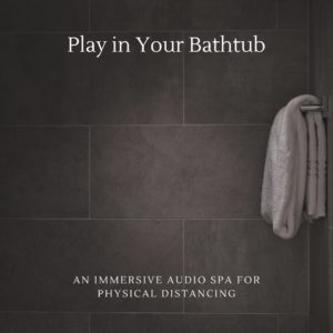 This is Not a Theatre Company presents PLAY IN YOUR BATHTUB