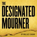 Gideon Productions presents THE DESIGNATED MOURNER, written by Wallace Shawn, directed by Andre Gregory