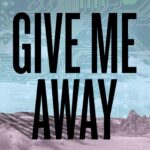 Gideon Productions presents GIVE ME AWAY, written by Mac Rogers, directed by Jordana Williams